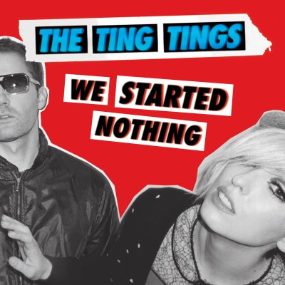 THE TING TINGS – We Started Nothing