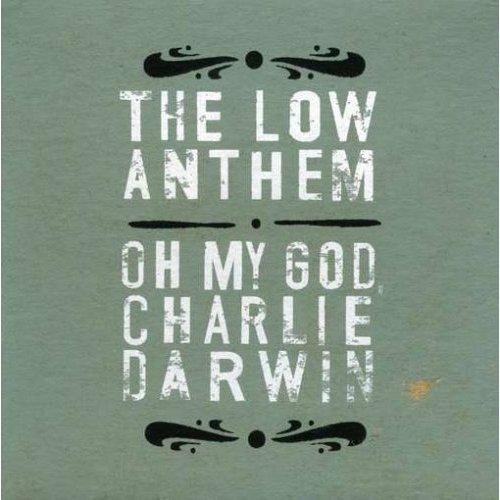 THE LOW ANTHEM – Oh My God, Chalie Darwin