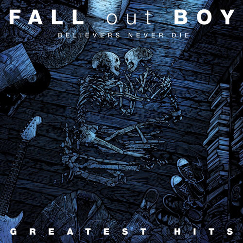 FALL OUT BOY – Believers Never Die – Greatest Hits