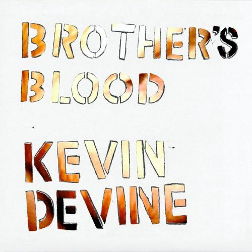 KEVIN DEVINE – Brother's Blood