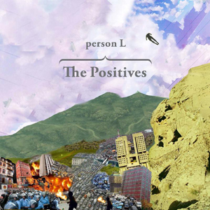 PERSON L – The Positives