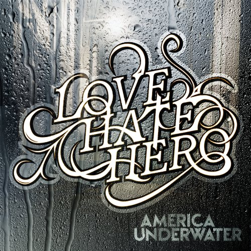 LOVE HATE HERO – America Underwater