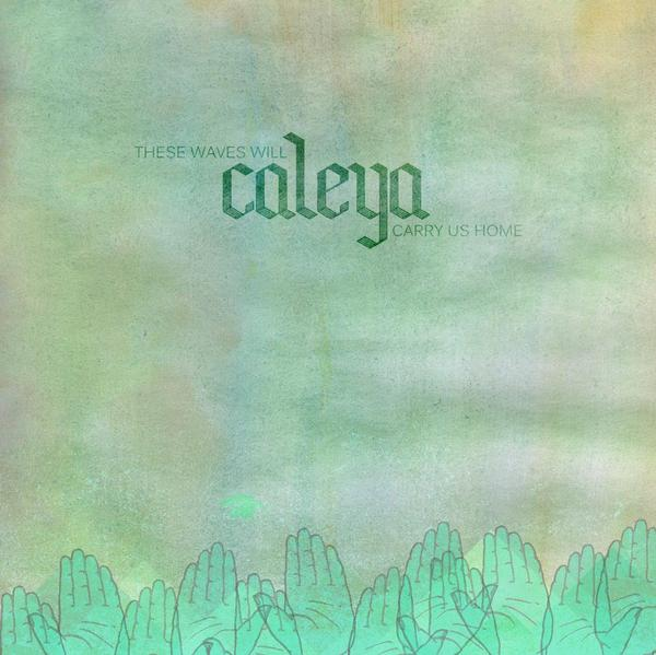 CALEYA – These Waves Will Carry Us Home
