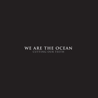 WE ARE THE OCEAN – Cutting Our Teeth (Deluxe Edition)