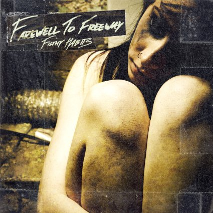FAREWELL TO FREEWAY – Filthy Habits