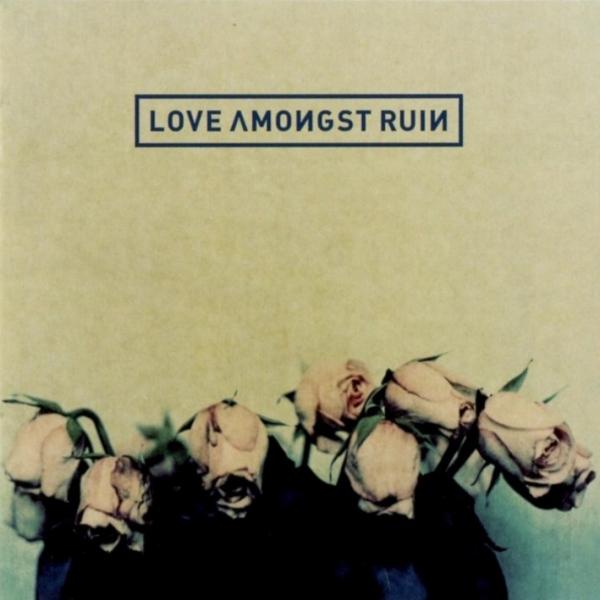 LOVE AMONGST RUIN – Love Amongst Ruin