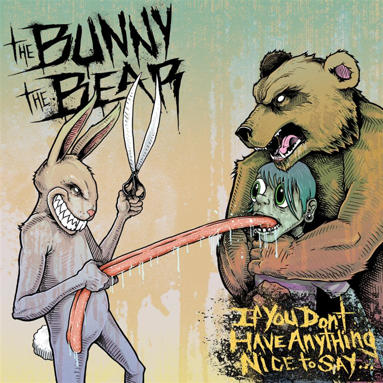 THE BUNNY THE BEAR – If You Don't Have Anything Nice To Say