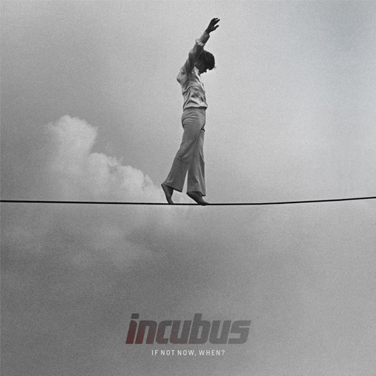INCUBUS – If Not Now, When?