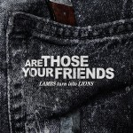 Are Those Your Friends - Lambs Turn Into Lions - Artwork