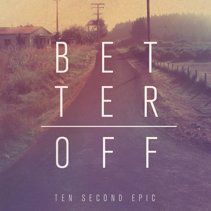 TEN SECOND EPIC – Better Off