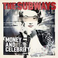 THE SUBWAYS – Money And Celebrity