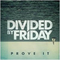 DIVIDED BY FRIDAY – Prove It