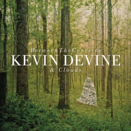 KEVIN DEVINE – Between The Concrete & Clouds