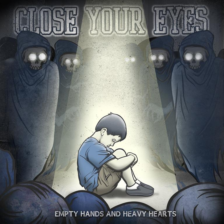 CLOSE YOUR EYES – Empty Hands And Heavy Hearts