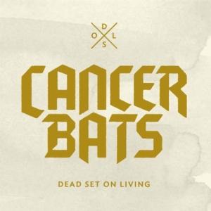 CANCER BATS – Dead Set On Living