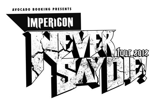 IMPERICON NEVER SAY DIE TOUR 2012: Line-Up und Dates!