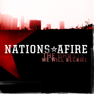 NATIONS AFIRE – The Ghosts We Will Become