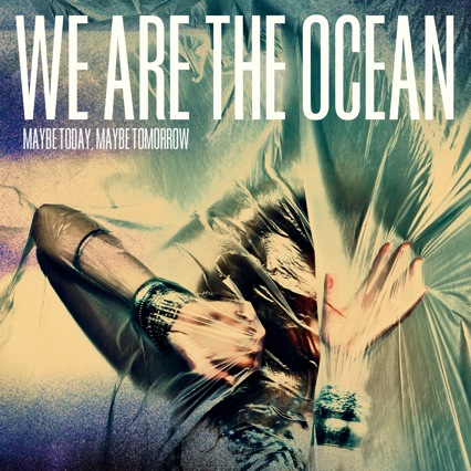 WE ARE THE OCEAN – Maybe Today, Maybe Tomorrow