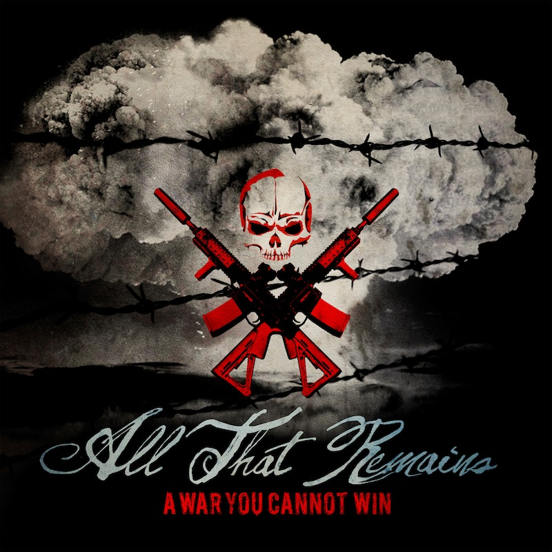 ALL THAT REMAINS – A War You Cannot Win