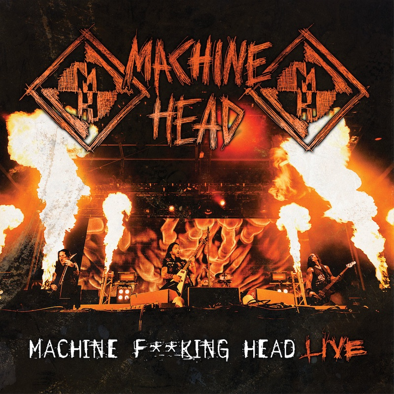 MACHINE HEAD – Machine Fucking Head Live