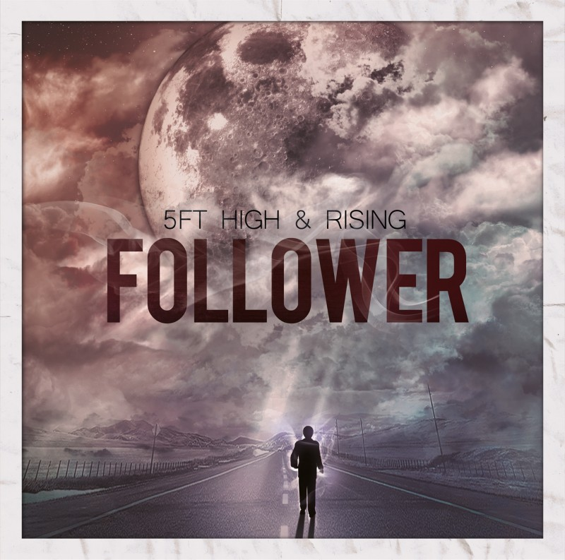5Ft HIGH & RISING – Follower