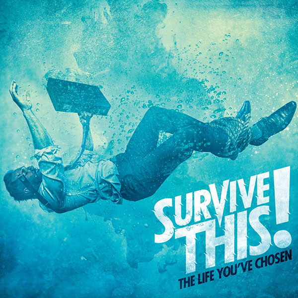 SURVIVE THIS! – The Life You've Chosen