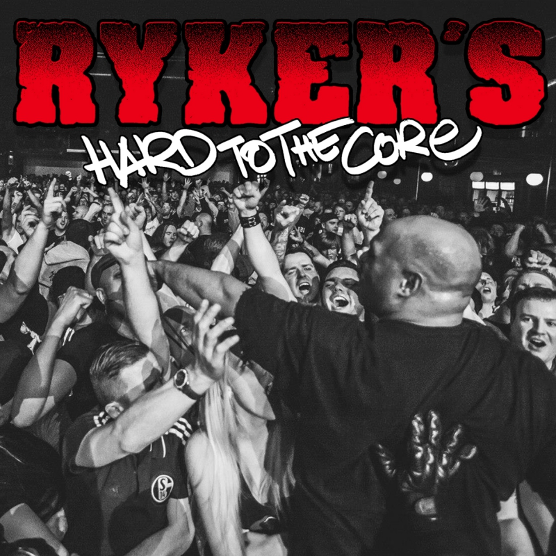 RYKER'S – Hard To The Core