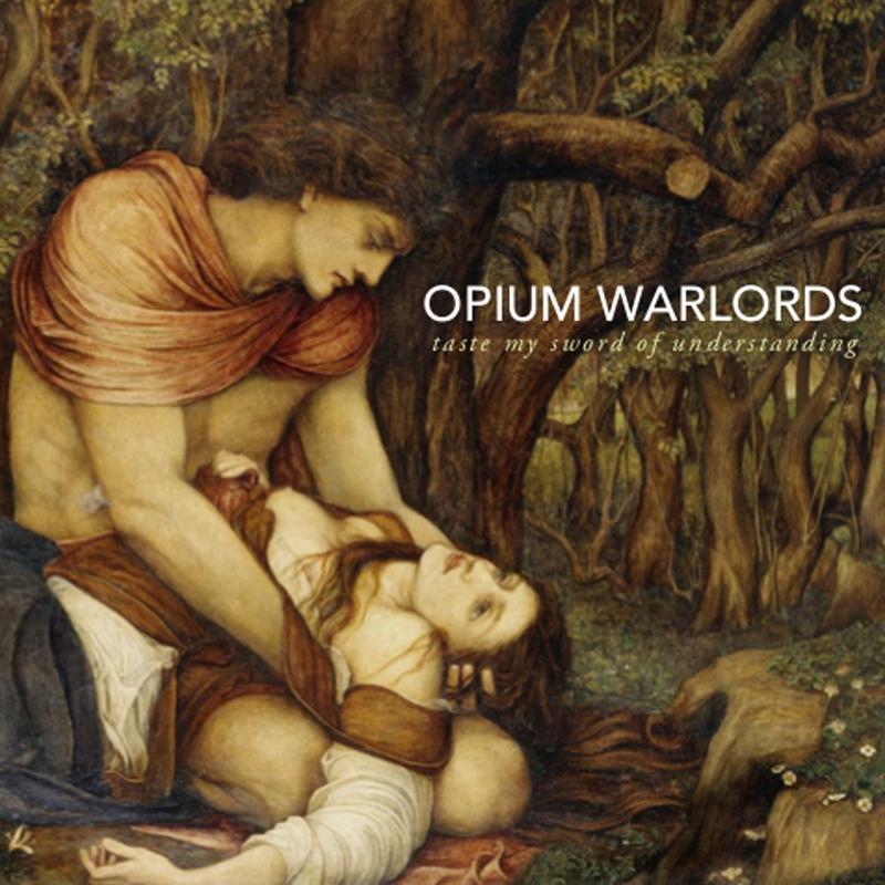 OPIUM WARLORDS – Taste The Sword Of My Understanding