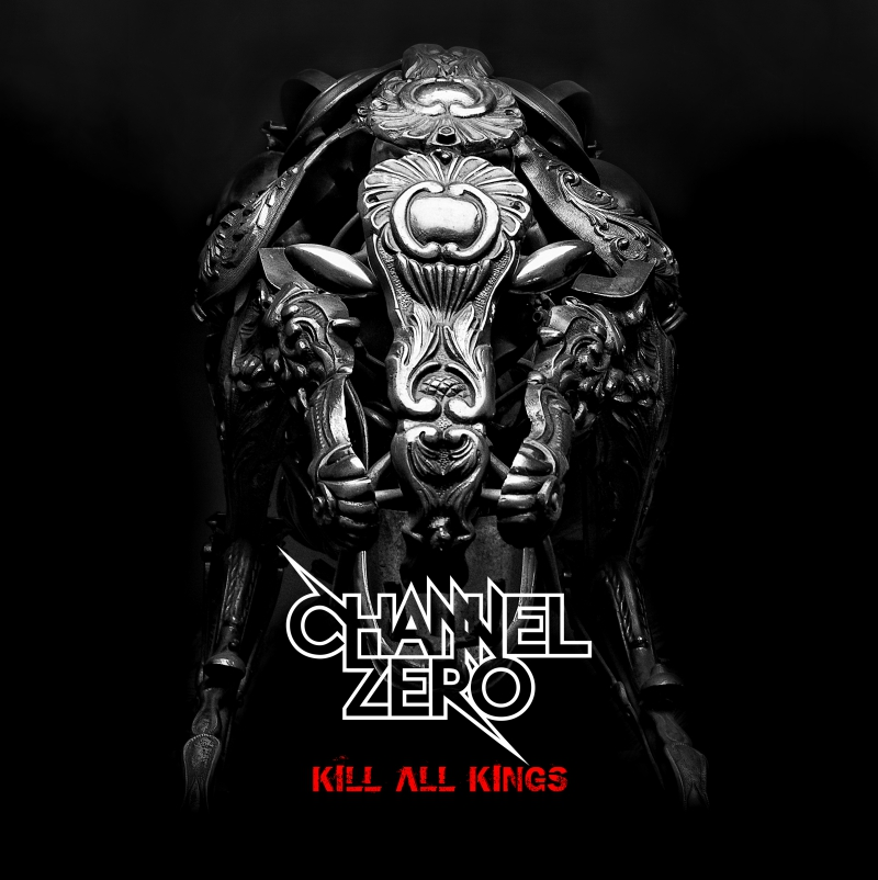 CHANNEL ZERO – Kill All Kings