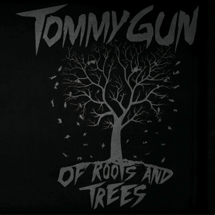 TOMMY GUN – Of Roots And Trees
