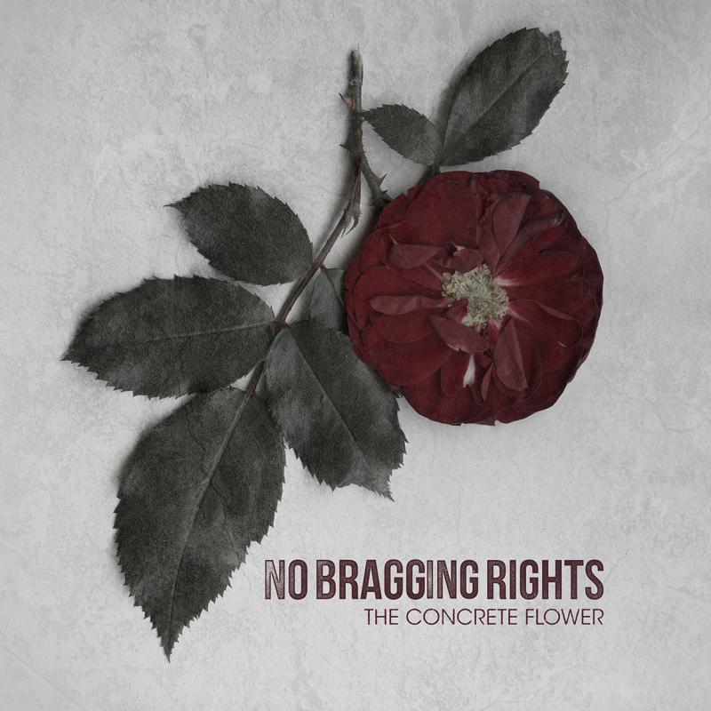NO BRAGGING RIGHTS – The Concrete Flower