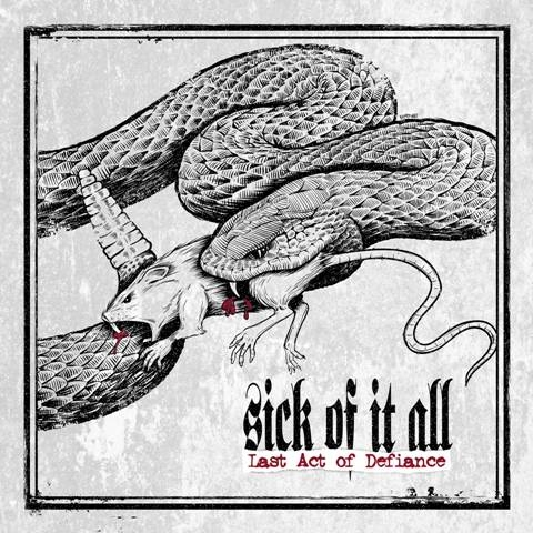 SICK OF IT ALL – Last Act Of Defiance