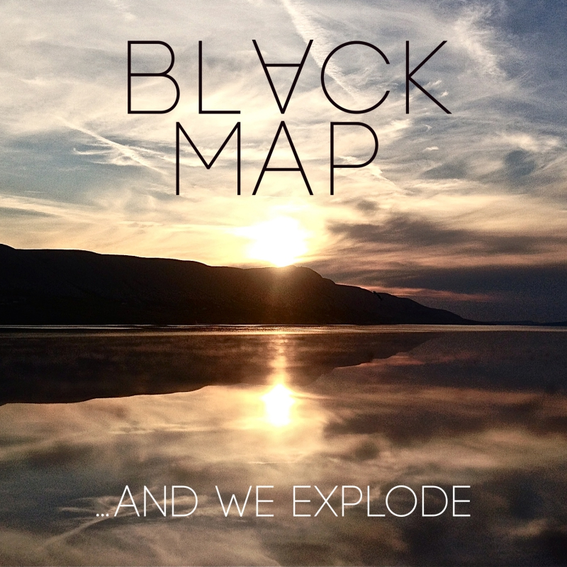BLACK MAP – And We Explode