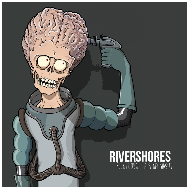 RIVERSHORES – Fuck It, Dude! Let's Get Wasted!