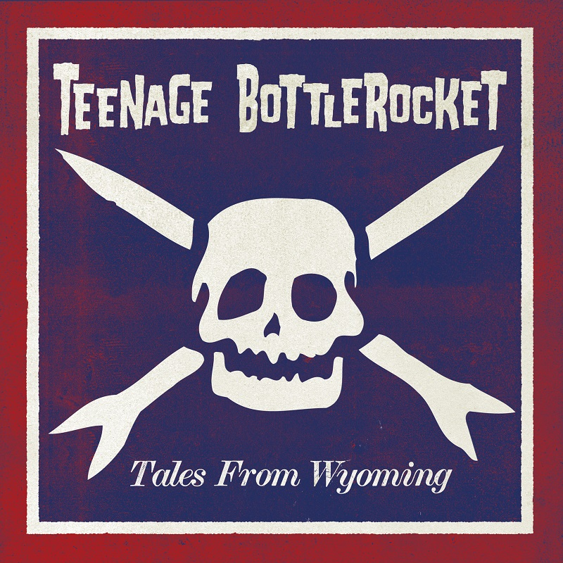 TEENAGE BOTTLEROCKET – Tales From Wyoming