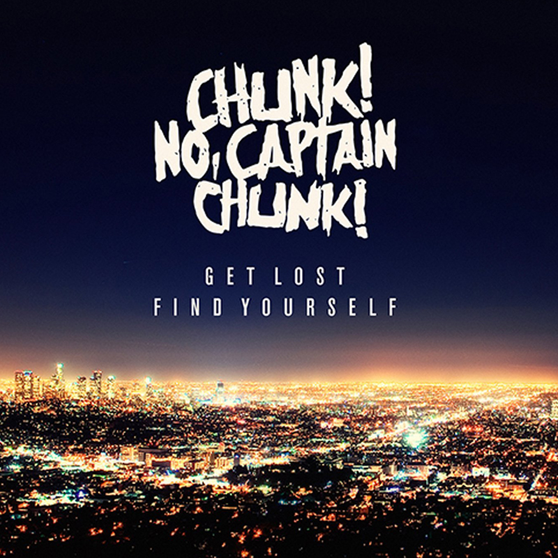 CHUNK! NO, CAPTAIN CHUNK! – Get Lost, Find Yourself