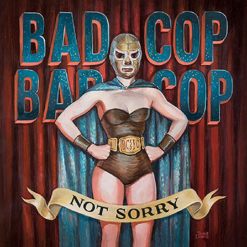 BAD COP/ BAD COP – Not Sorry