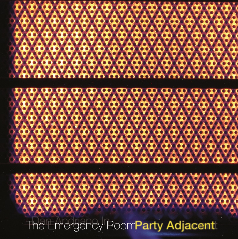 DAN ANDRIANO IN THE EMERGENCY ROOM – Party Adjacent