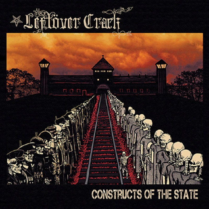 LEFTÖVER CRACK – Constructs Of The State