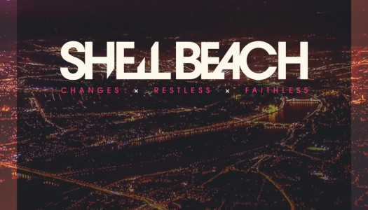 SHELL BEACH – Changes x Restless x Faithless