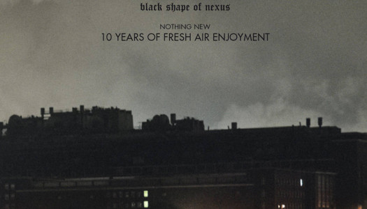 BLACK SHAPE OF NEXUS – Nothing New – 10 Years Of Fresh Air Enjoyment