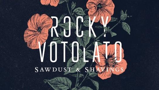 ROCKY VOTOLATO – Sawdust & Shavings EP