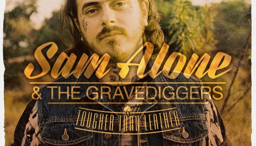 SAM ALONE & THE GRAVEDIGGERS – Tougher Than Leather
