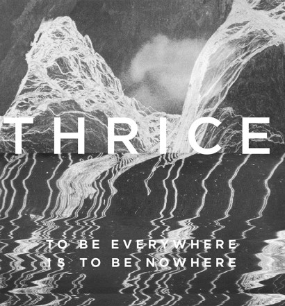 cover - thrice - to be everywhere is to be nowhere