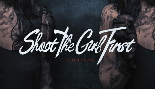 SHOOT THE GIRL FIRST – I Confess