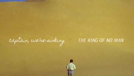 "CAPTAIN, WE'RE SINKING veröffentlichen neues Album ""The King of No Man"""