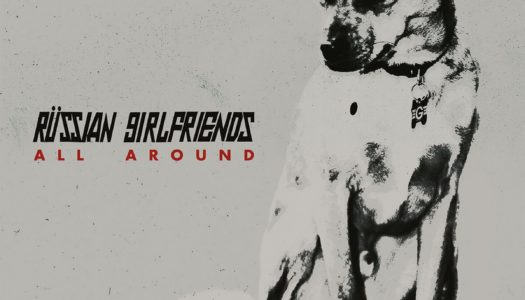RUSSIAN GIRLFRIENDS – All Around