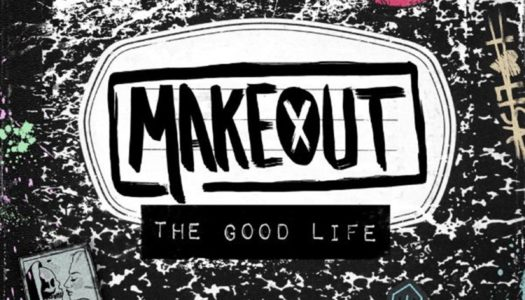 MAKEOUT – The Good Life