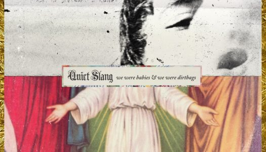 QUIET SLANG – We Were Babies & We Were Dirtbags
