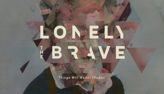 LONELY THE BRAVE – Things Will Matter – Redux